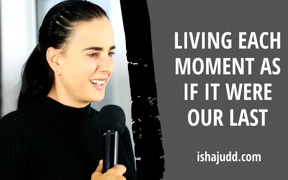 ISHA JUDD TALKS ABOUT LIVING EACH MOMENT AS IF IT WERE OUR LAST. DARSHAN APRIL 7TH 2020