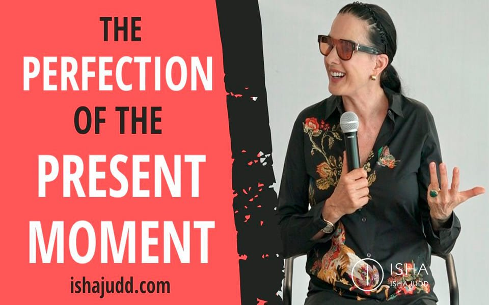 ISHA JUDD TALKS ABOUT THE PERFECTION OF THE PRESENT MOMENT. DARSHAN OCTOBER 11TH 2020.