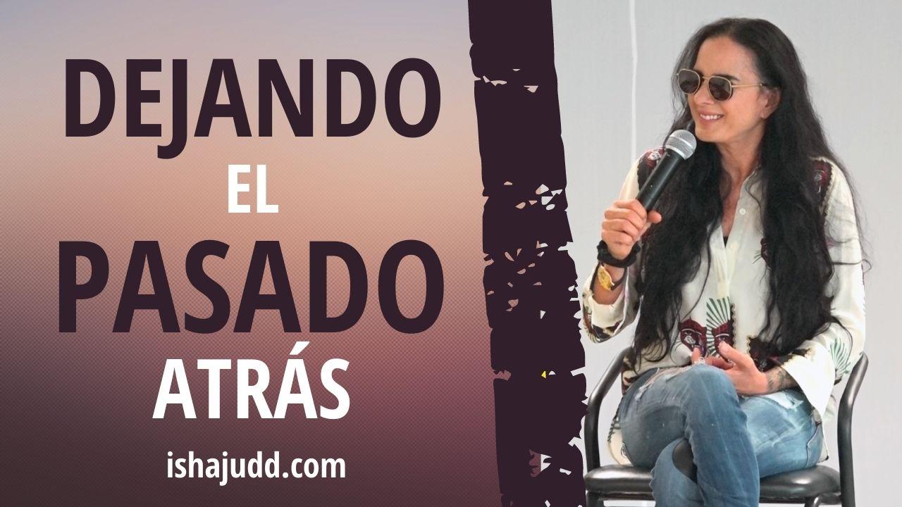 ISHA JUDD NOS HABLA SOBRE DEJAR EL PASADO ATRÁS. DARSHAN 26 ABRIL 2021
