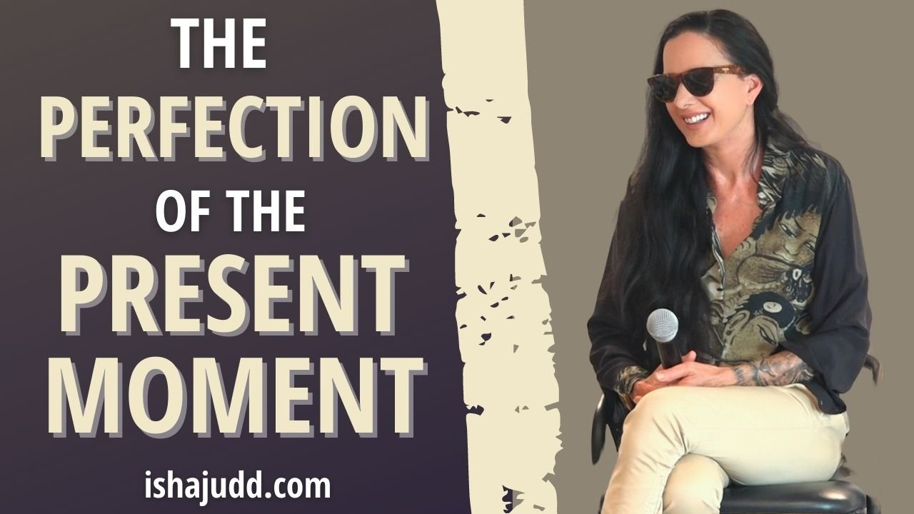 ISHA JUDD TALKS ABOUT THE PERFECTION OF THE PRESENT MOMENT. DARSHAN JULY 25, 2021.