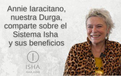 Annie Iaracitano, Durga, comparte sobre el Sistema Isha y sus beneficios. Septiembre 2021